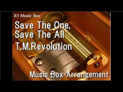 Save The One, Save The All/T.M.Revolution [Music Box] (Anime Film