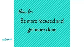 Tips to get more done and stay focused