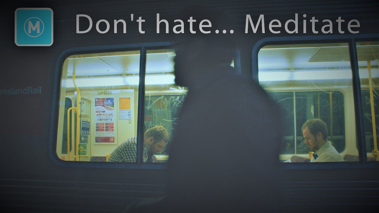 Don't hate... Meditate.