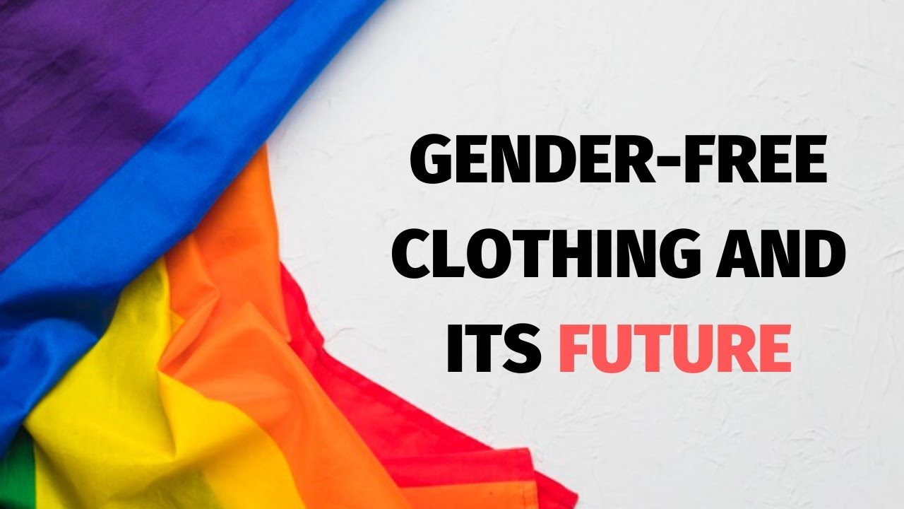 Gender Free Clothing and its Future!