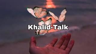 Khalid-Talk(Audio Video)