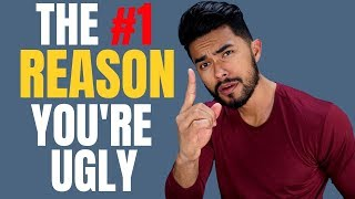The 1 Reason WHY YOU ARE UGLY! | Avoid This COMMON Mistake To Become Attractive