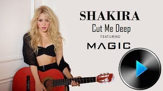 05 Shakira Cut Me Deep feat. MAGIC Lyrics.mp3