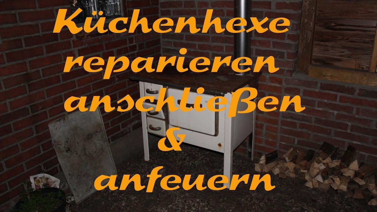 Küchenhexe reparieren, anschließen und anfeuern - YouTube