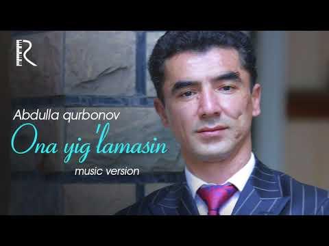 Abdulla Qurbonov - Ona Yig'lamasin