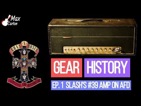 SLASH'S #39 STUDIO AMP ON 'APPETITE FOR DESTRUCTION' • GEAR HISTORY EP #1
