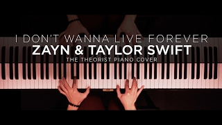 ZAYN & Taylor Swift - I Don't Wanna Live Forever | The Theorist Piano Cover