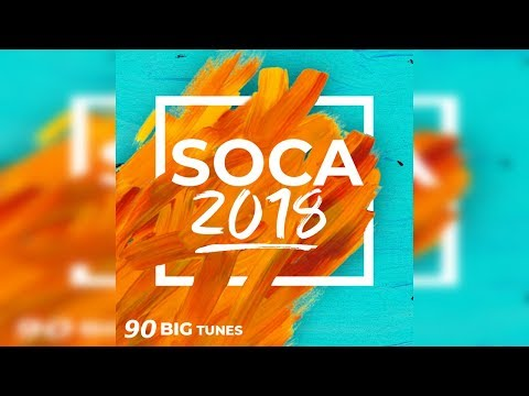 Soca 2018 | 90 Big Songs | Machel Montano, Bunji, Kes, Patrice Roberts, Ultimate Rejects & More