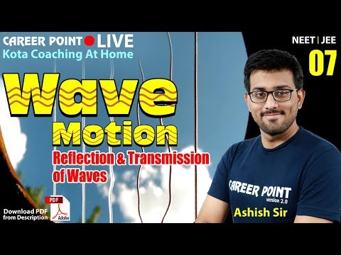 Wave Motion L-7 | Reflection & Transmission Of Waves | Physics Lecture | NEET & JEE | Ashish Sir