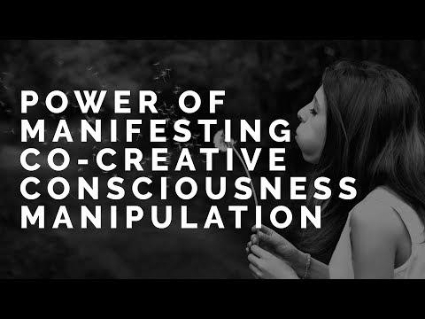 Power Of Manifesting Co-Creative Consciousness Manipulation