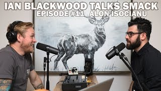 Ian Blackwood Talks Smack Podcast #11 - Alon Isocianu