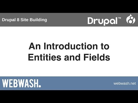 Drupal 8 Site Building, 1.1: An Introduction To Entities And Fields