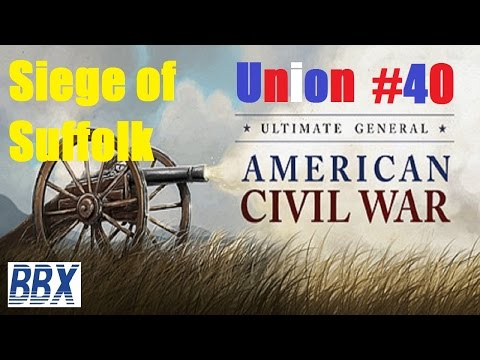 Ultimate General Civil War | #40 | Siege of Suffolk