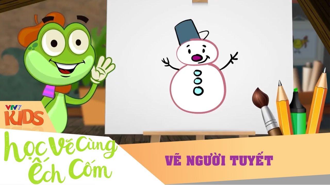 VTV7   Học vẽ cùng Ếch cốm SS2   Số 8: Vẽ Người Tuyết