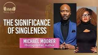The Significance of Singleness | Soultalk With Wura | Michael Moorer