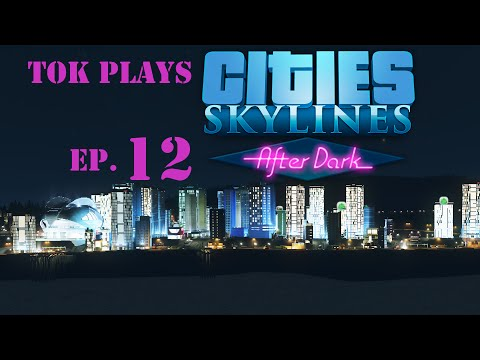 Tok plays Cities: Skylines - After Dark ep. 12 - Industrial Capacity