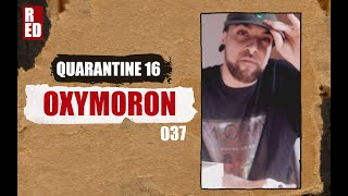 Quarantine 16 - Oxymoron [037]