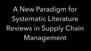 Spotlight New Paradigm For Systematic Literature Reviews In Supply Chain Management