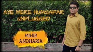 Aye Mere Humsafar | Unplugged Cover By Mihir Andharia | Qayamat Se Qayamat Tak | Romantic Song