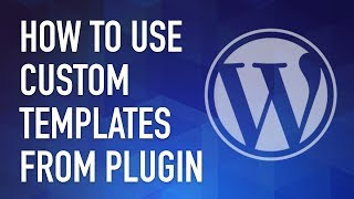 WordPress Plugin #52 - How to use a Custom Template from a Plugin