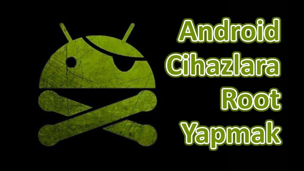 Android Cihazlarda Root Nasıl Yapılır?