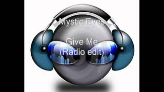 Mystic Eyes - Give Me (Radio version) (HQ)