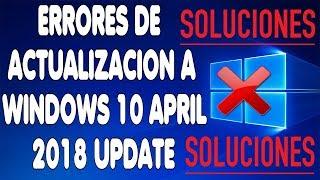 Comó Solucionar Errores De Actualización a Windows 10 April 2018 Update.