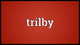 Trilby Meaning