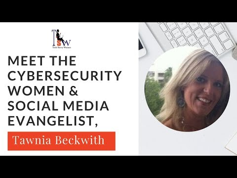 Meet the CyberSecurity Women & Social Media Evangelist, Tawnia Beckwith