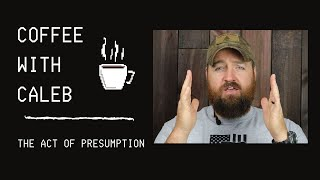 The Act of Presuming - Coffee with Caleb - Caleb Perkins