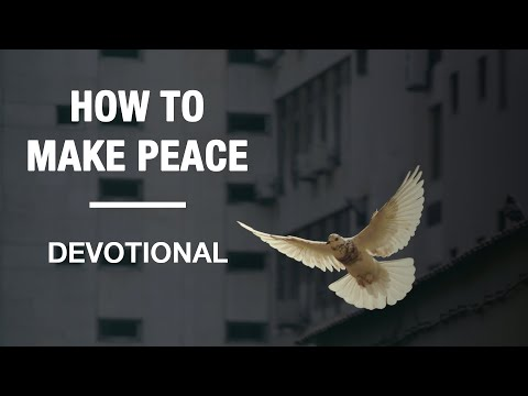 How to Make Peace With Others - Devotional