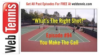 Tennis Doubles Strategy - Whats The Right Shot? #94 - You Make The Call