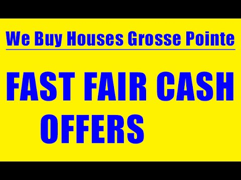 We Buy Houses Grosse Pointe - CALL 248-971-0764 - Sell House Fast Grosse Pointe