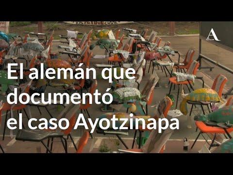 El alemán que documentó el caso Ayotzinapa - Aristegui Noticias