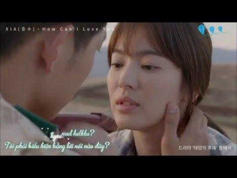 [Vietsub] XIA(JUNSU) - How Can I Love You | Descendants of the Sun OST Part 10