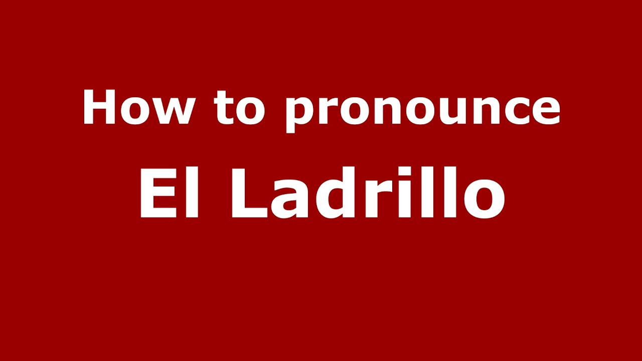 how to pronounce el ladrillo colombian
