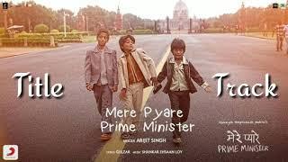 Arijit Singh - Mere Pyare Prime Minister | Title Track Full Audio| Shankar Ehsaan Loy| Rakeysh Ompr
