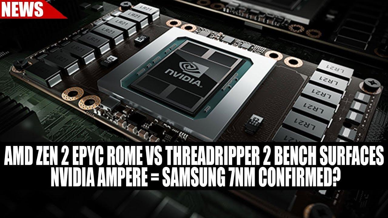 AMD Zen 2 EPYC Rome vs Threadripper 2 Bench Surfaces | Nvidia Ampere =  Samsung 7nm CONFIRMED?