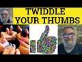 🔵 Twiddle Your Thumbs - Idioms - ESL British English Pronunciation