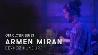 armen-miran-at-get-closer-in-istanbul