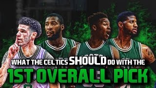 What The Boston Celtics SHOULD DO With The #1 Pick