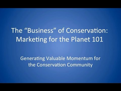 The 'Business' of Conservation: Marketing for the Planet - 101