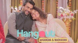 Hangout with Kangana Ranaut & R Madhavan | Tanu Weds Manu Returns