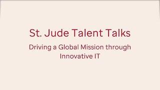 St. Jude Talent Talks: Driving a Global Mission through Innovative IT