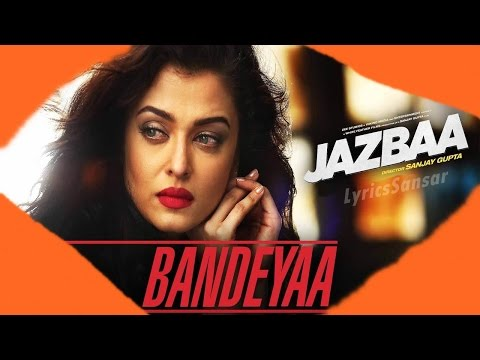 Bandeya Song With Lyrics | Jazbaa | Jubin Nautiyal feat. Aishwarya Rai Bachchan | 2015