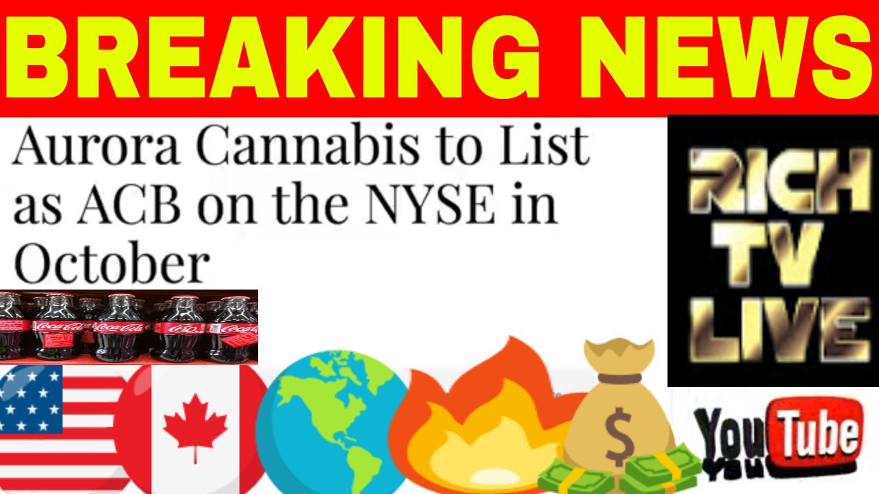 Aurora Cannabis Otcqx Acbff Tsx Acb To List As Acb On The Nyse