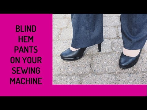 How to Blind Hem On Your Home Sewing Machine - As Shown On Pants