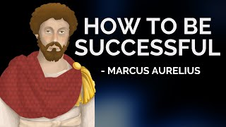 Marcus Aurelius - How To Be Successful (Stoicism)