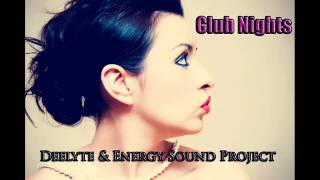 Deelyte & Energy Sound Project - Club Nights ( Radio Edit )
