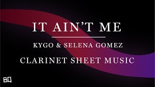 Download It Ain't Me - Kygo & Selena Gomez (Clarinet Sheet Music) MP3 song and Music Video